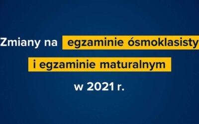 Zmiany naegzaminie ósmoklasisty iegzaminie maturalnym w2021 r.